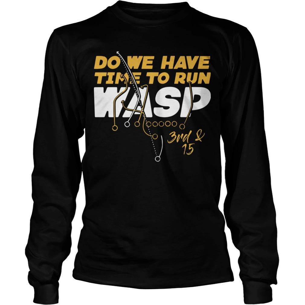 Do We Have Time To Run Wasp 3rd And 15 Longsleeve