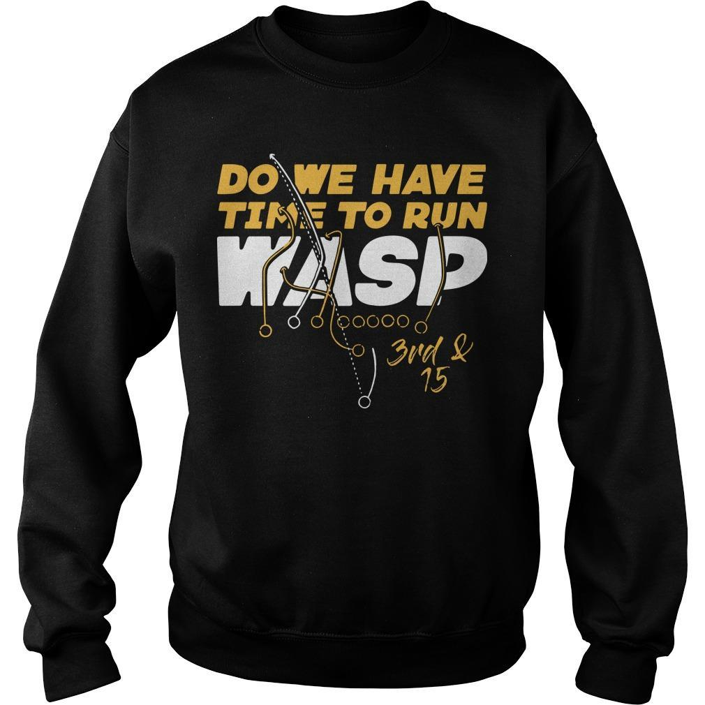 Do We Have Time To Run Wasp 3rd And 15 Sweater