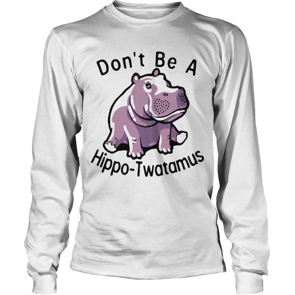 Don't Be A Hippo Twatamus Longsleeve