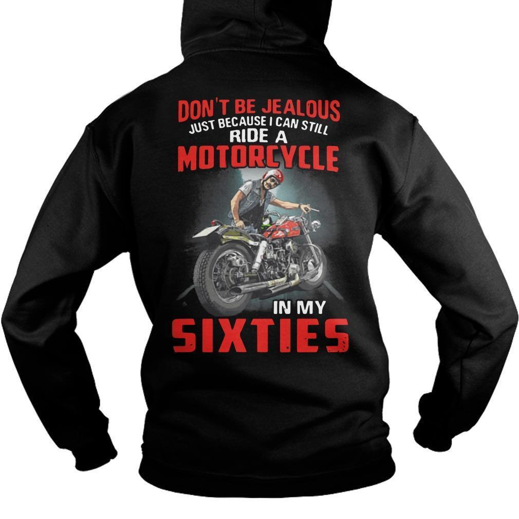 Don't Be Jealous Just Because I Can Still Ride A Motorcycle In My Sixties Hoodie