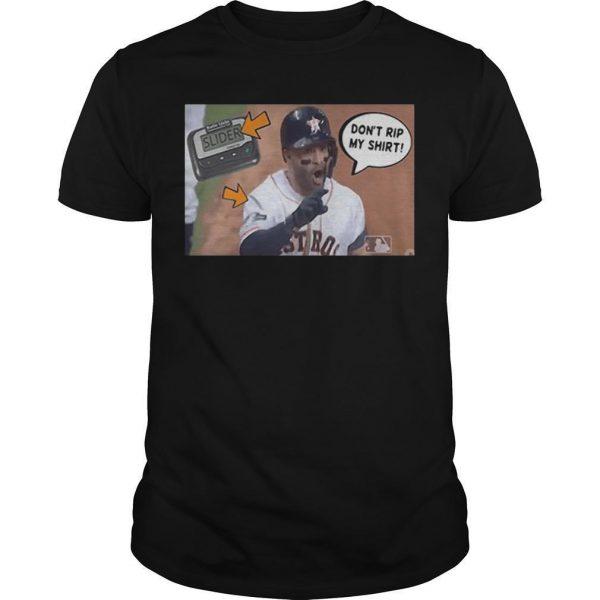Don't Rip My Shirt Jose Altuve Shirt