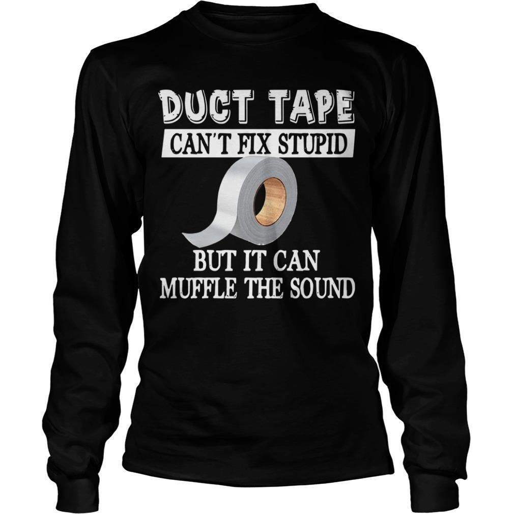 Duct Tape Can't Fix Stupid But It Can Muffle The Sound Longsleeve