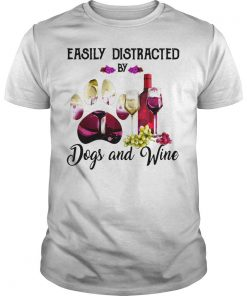 Easily Distracted By Dogs And Wine Shirt