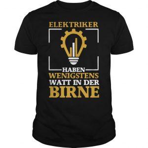 Elektriker Haben Wenigstens Watt In Der Birne Shirt