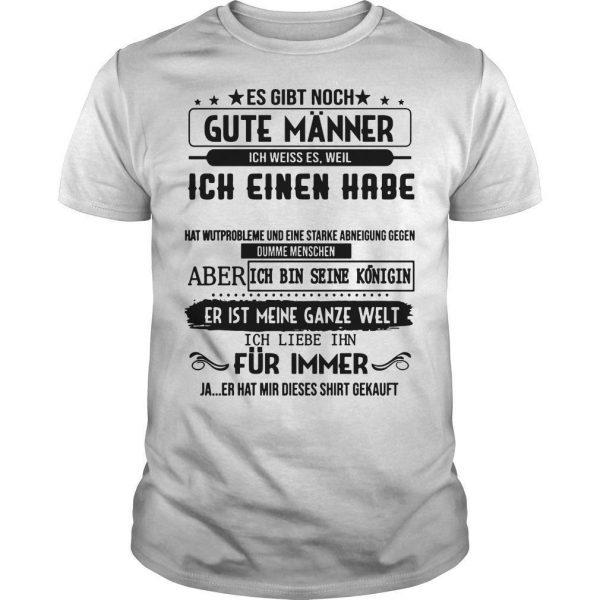Es Gibt Noch Gute Männer Ich Weiss Es Weil Ich Einen Habe Er Heibt Alex Shirt