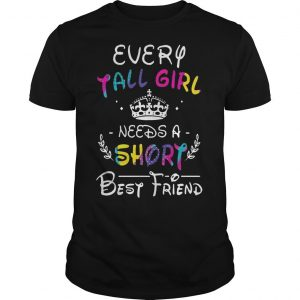 Every Tall Girl Needs A Short Best Friend Shirt