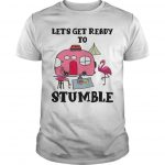Flamingo Camping Let's Get Ready To Stumble Shirt