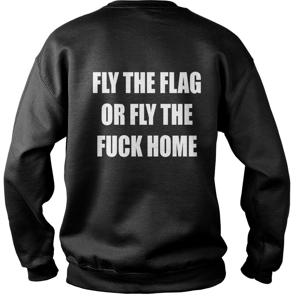 Fly The Flag Or Fly The Fuck Home Sweater