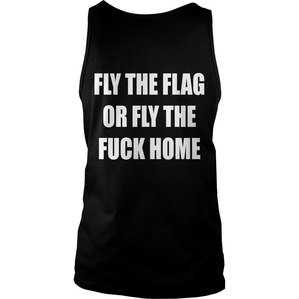 Fly The Flag Or Fly The Fuck Home Tank Top