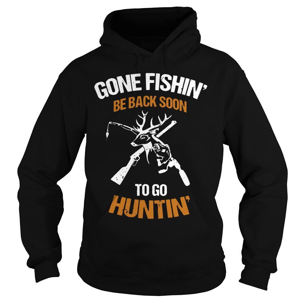 Gone Fishin' Be Back Soon To Go Huntin' Hoodie