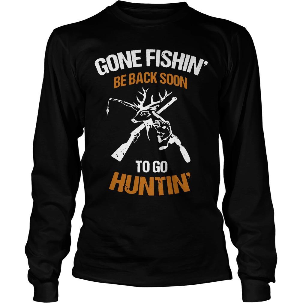 Gone Fishin' Be Back Soon To Go Huntin' Longsleeve