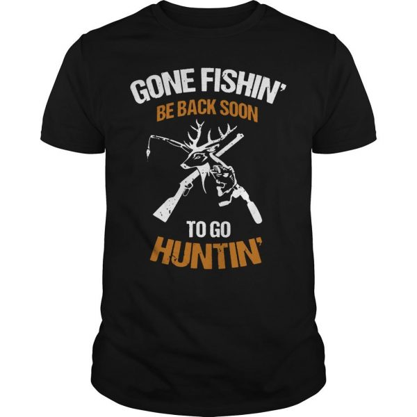 Gone Fishin' Be Back Soon To Go Huntin' Shirt