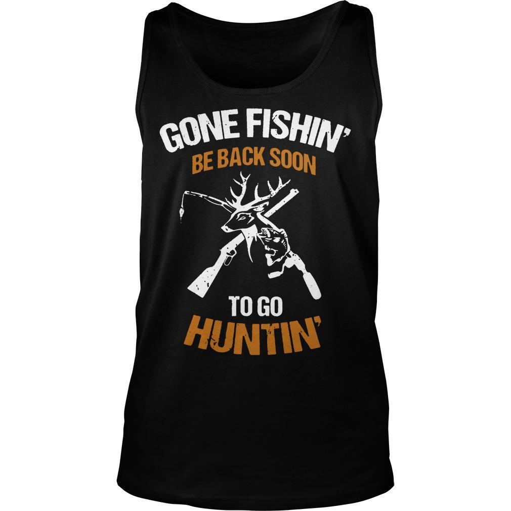 Gone Fishin' Be Back Soon To Go Huntin' Tank Top