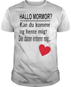 Hallo Mormor Kan Du Komme Og Hente Mig Din Datter Irriterer Mig Shirt