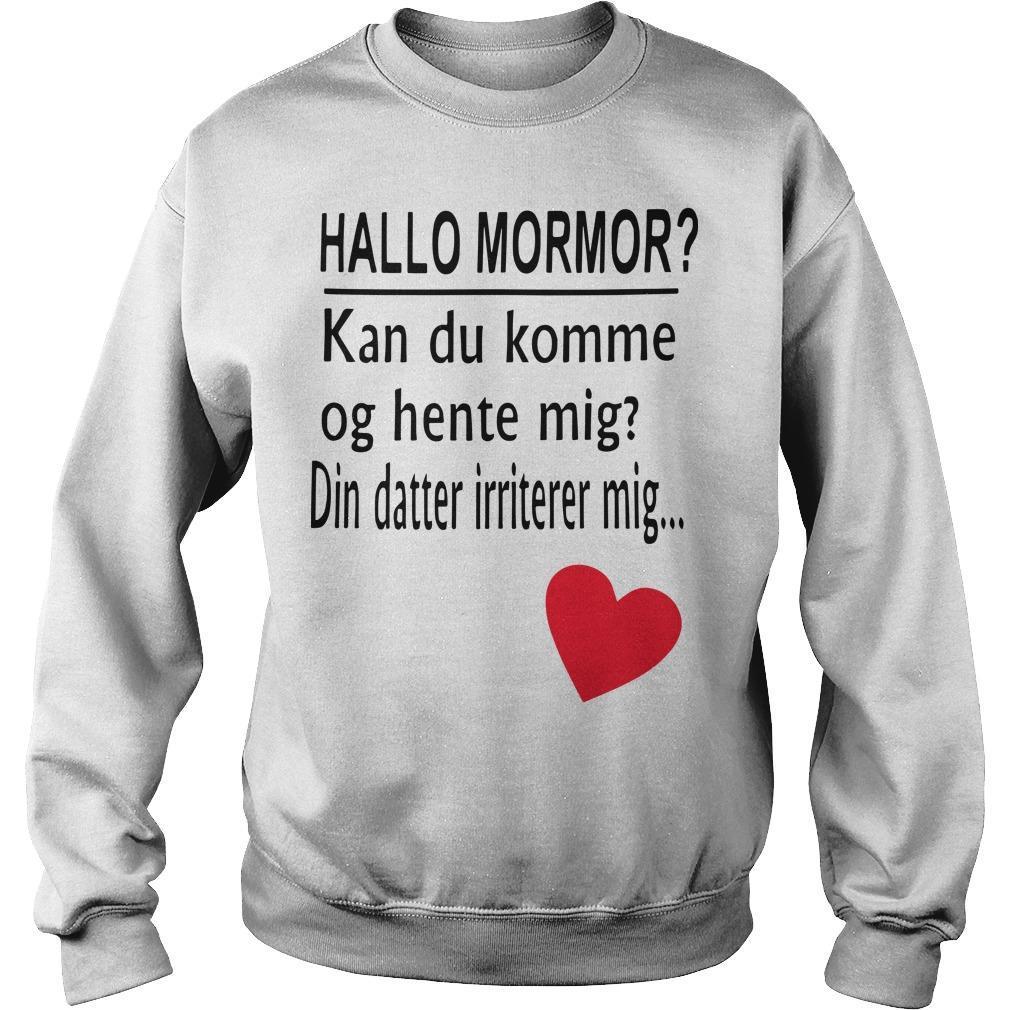 Hallo Mormor Kan Du Komme Og Hente Mig Din Datter Irriterer Mig Sweater