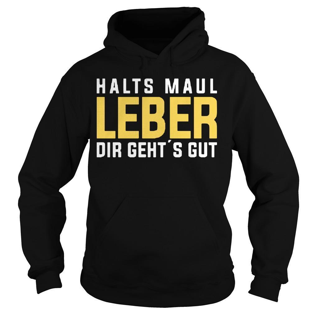 Halts Maul Leber Dir Geht's Gut Hoodie