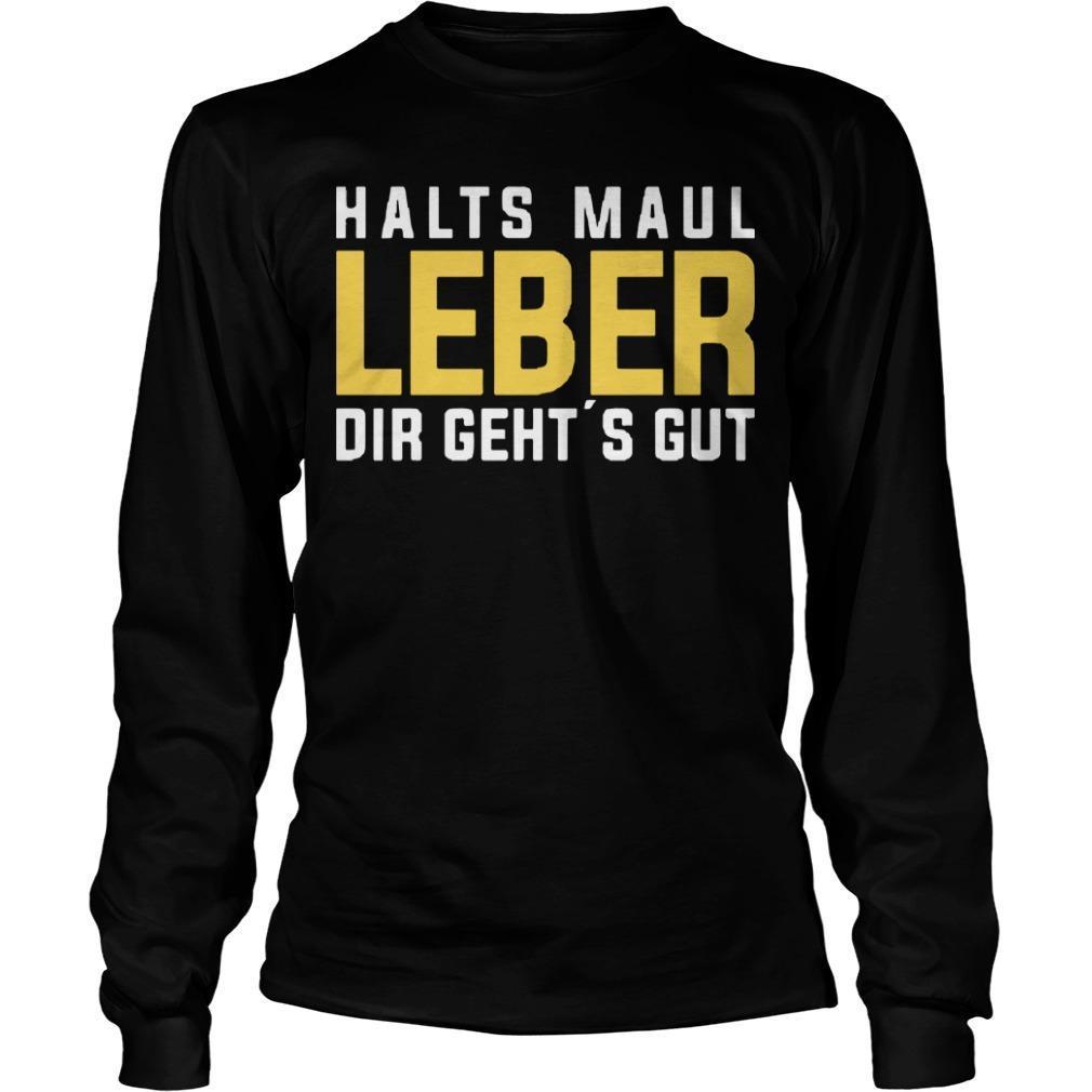 Halts Maul Leber Dir Geht's Gut Longsleeve