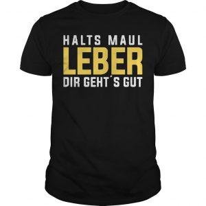 Halts Maul Leber Dir Geht's Gut Shirt
