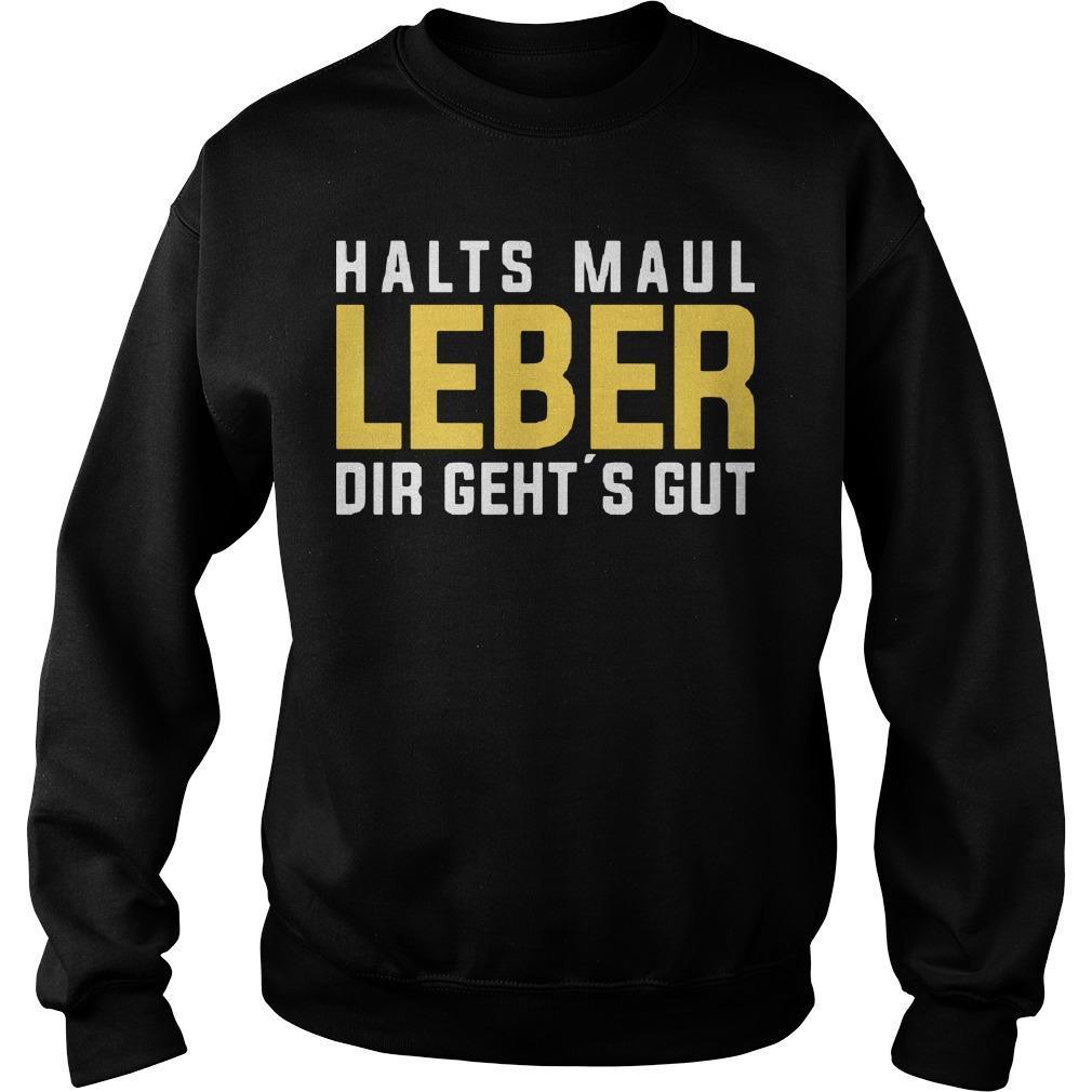 Halts Maul Leber Dir Geht's Gut Sweater