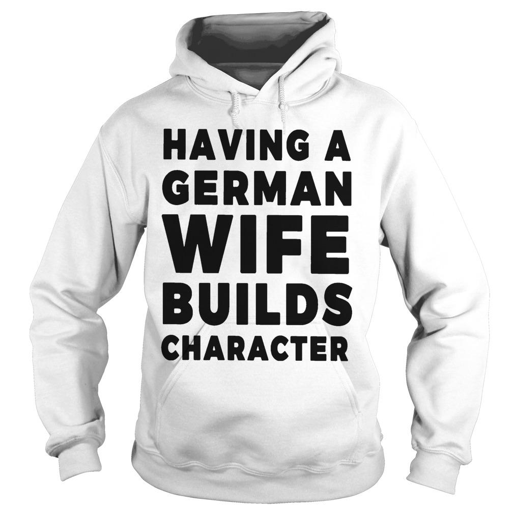Having A German Wife Builds Character Hoodie