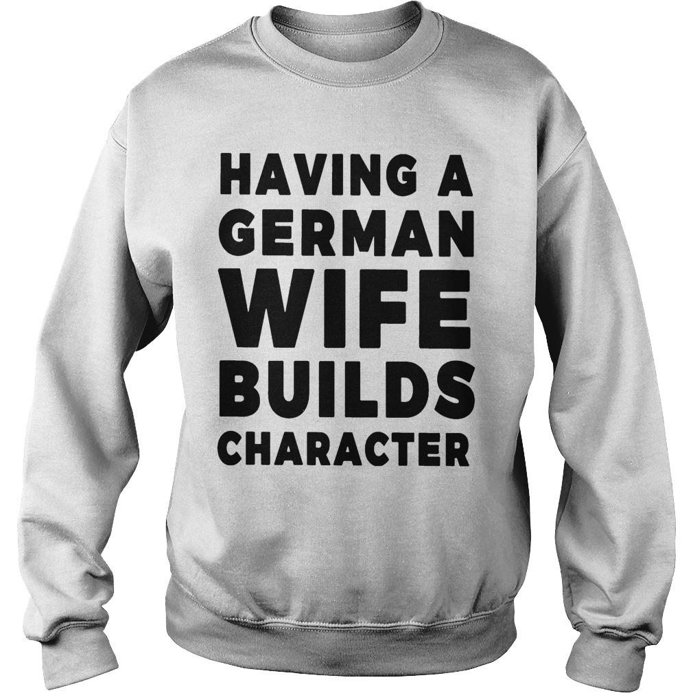Having A German Wife Builds Character Sweater