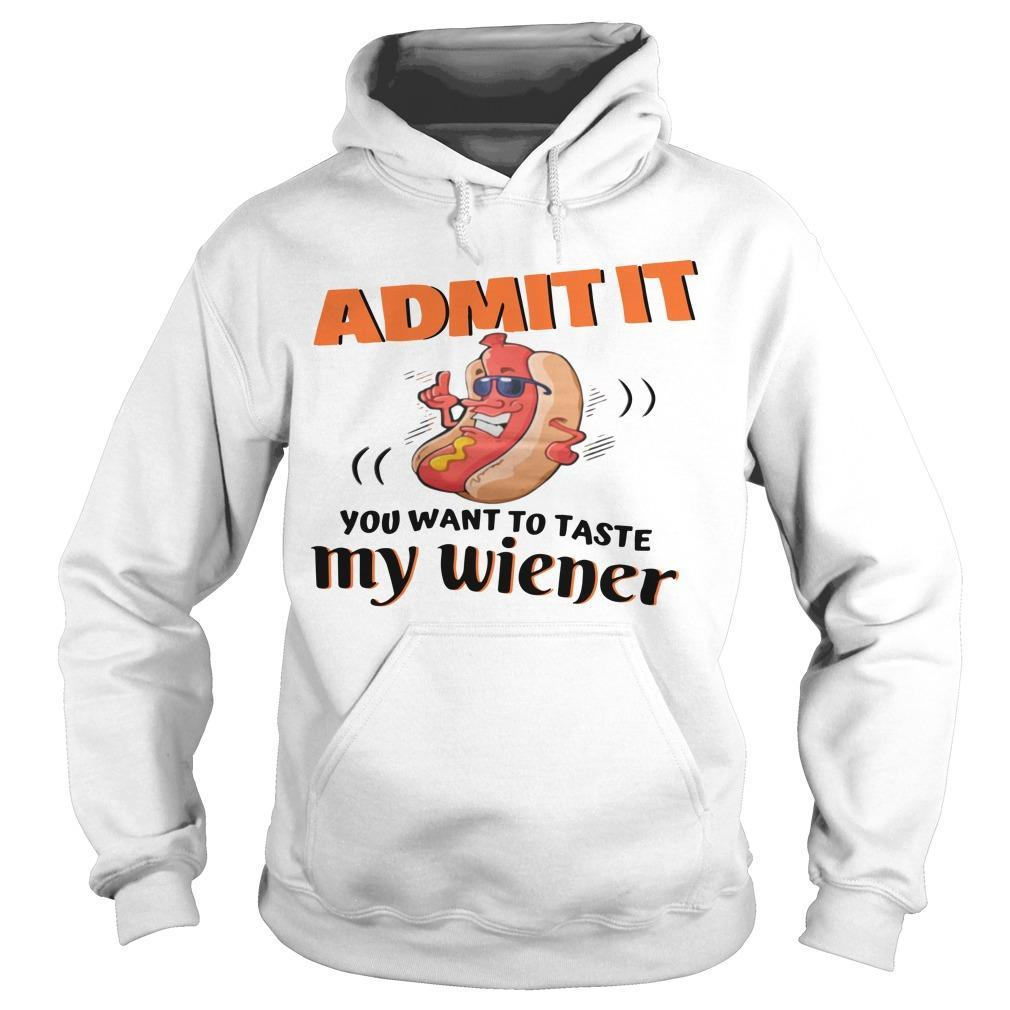 Hot Dog Admit It You Want To Taste My Wiener Hoodie