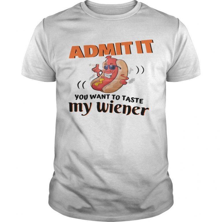 Hot Dog Admit It You Want To Taste My Wiener Shirt