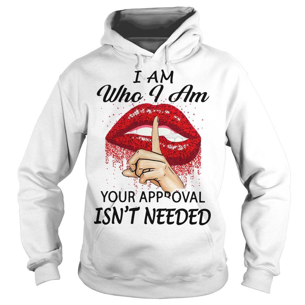 I Am Who I Am Your Approval Isn't Needed Hoodie