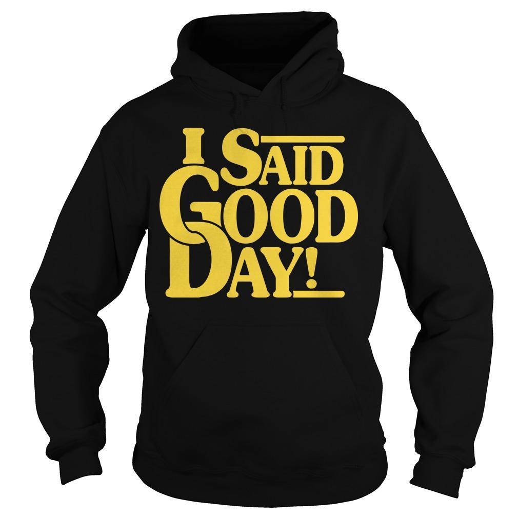 I Said Good Day Hoodie