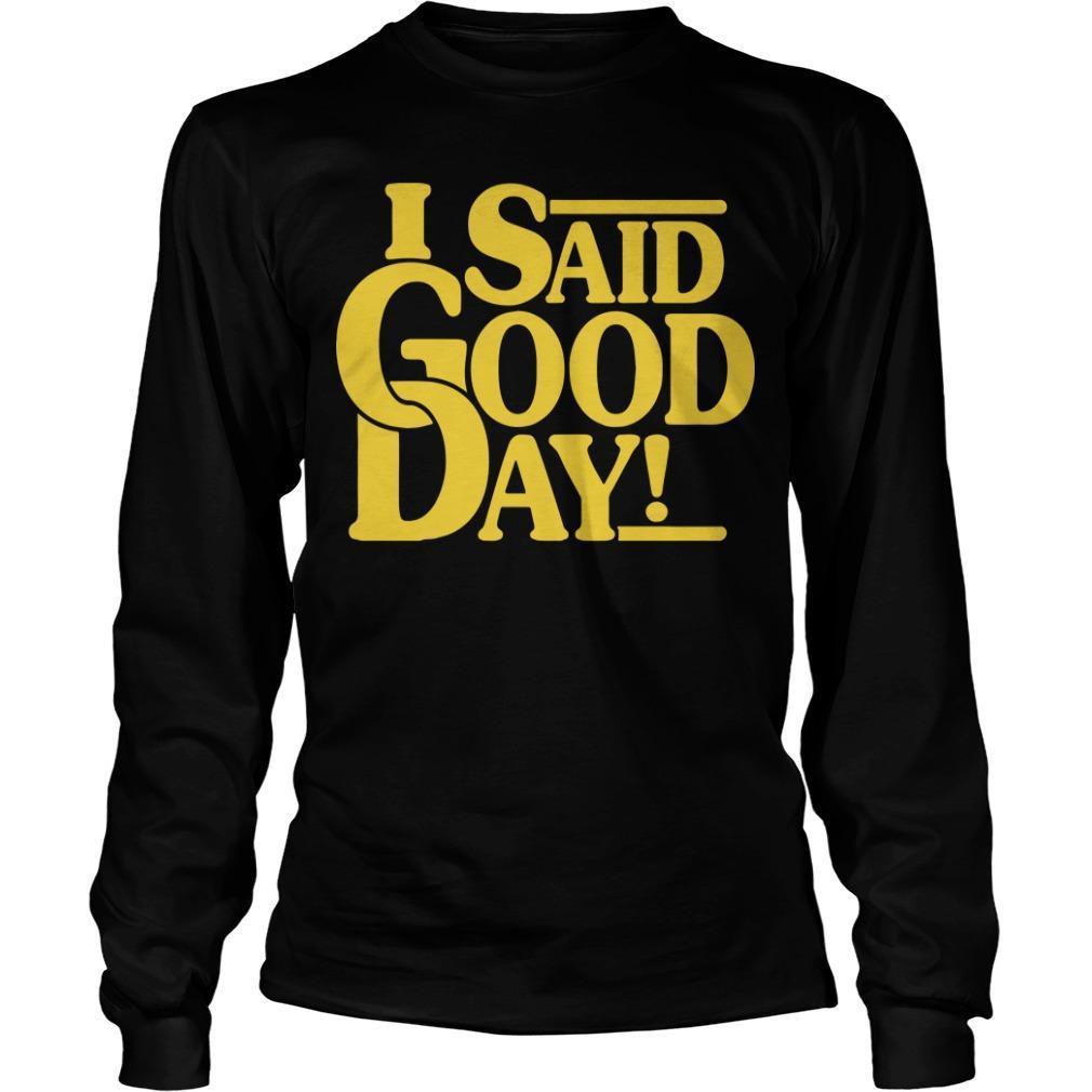 I Said Good Day Longsleeve