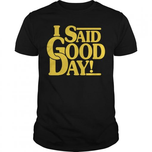 I Said Good Day Shirt