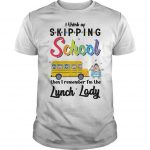 I Think Of Skipping School Then I Remember I'm The Lunch Lady Shirt