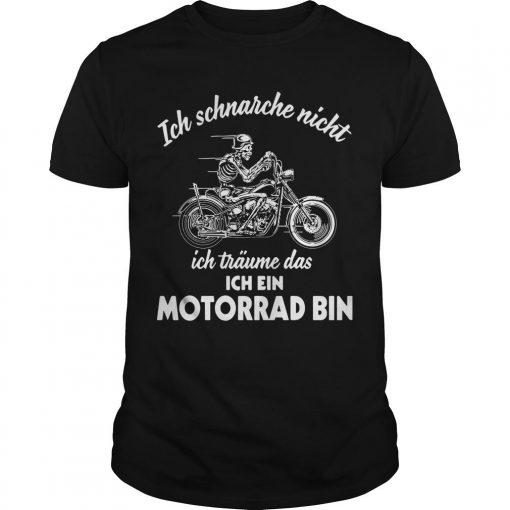 Ich Schnarche Nicht Ich Träume Das Ich Ein Motorrad Bin Shirt
