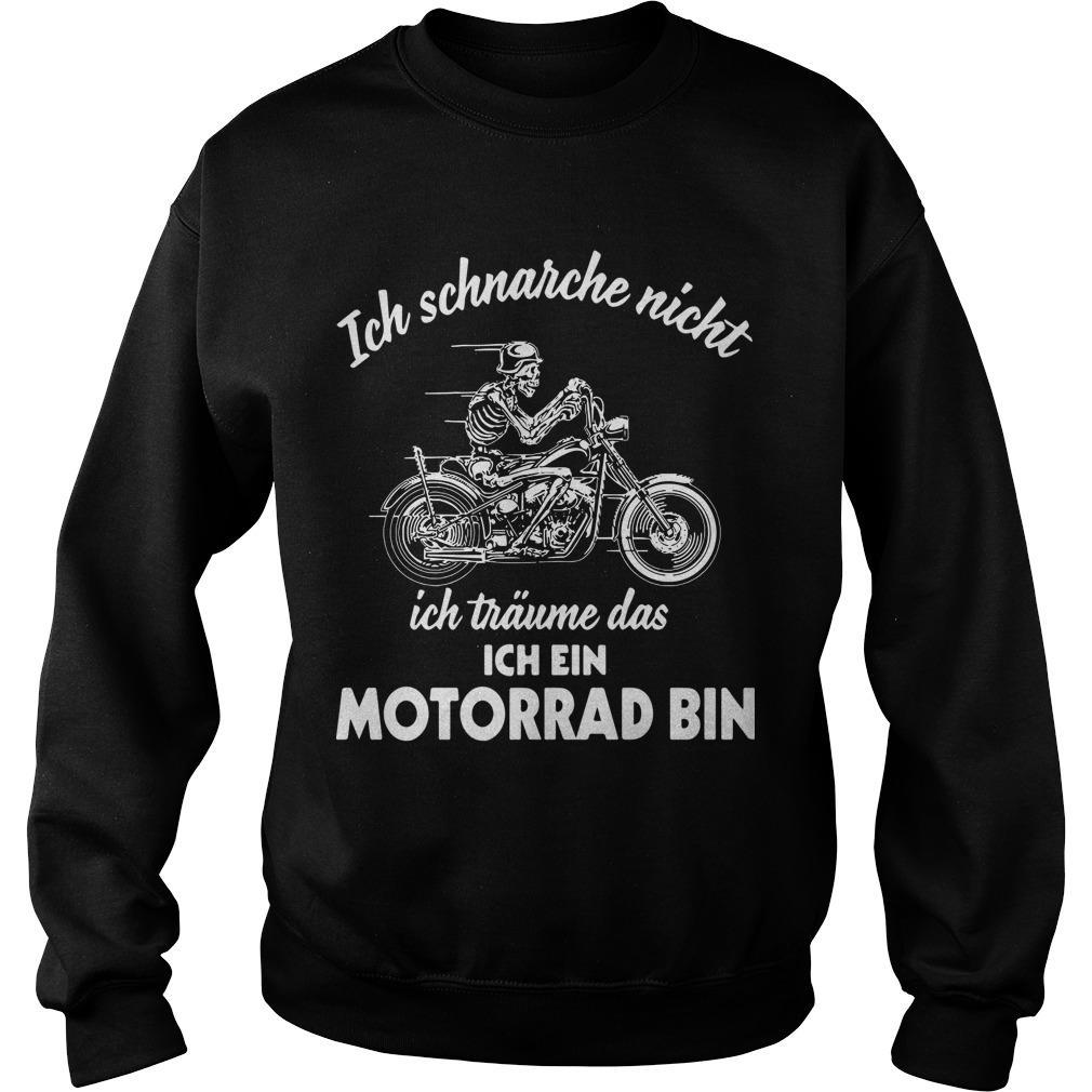 Ich Schnarche Nicht Ich Träume Das Ich Ein Motorrad Bin Sweater