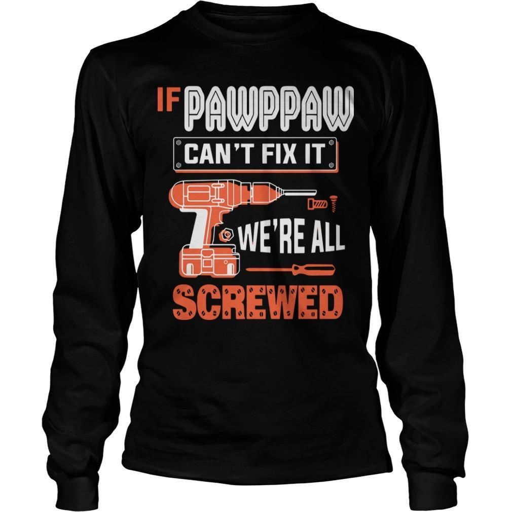 If Pawppaw Can't Fix It We're All Screwed Longsleeve