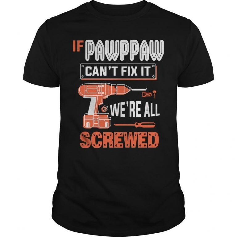 If Pawppaw Can't Fix It We're All Screwed Shirt