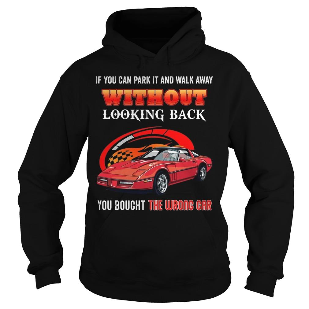 If You Can Park It And Walk Away Without Looking Back You Bought The Wrong Car Hoodie