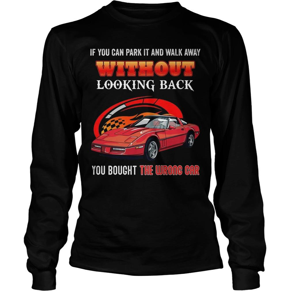If You Can Park It And Walk Away Without Looking Back You Bought The Wrong Car Longsleeve