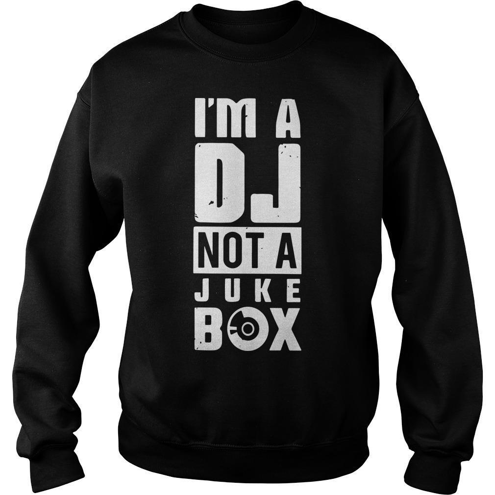 I'm A Dj Not A Juke Box Sweater