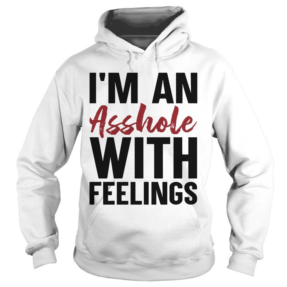 I'm An Asshole With Feelings Hoodie