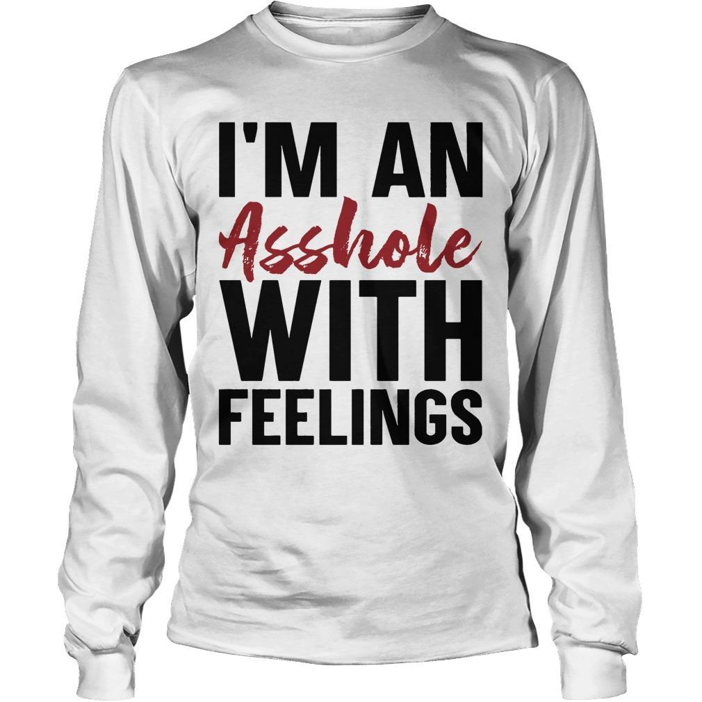 I'm An Asshole With Feelings Longsleeve