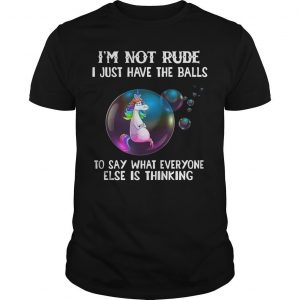 I'm Not Rude I Just Have The Balls To Say What Everyone Else Is Thinking Shirt
