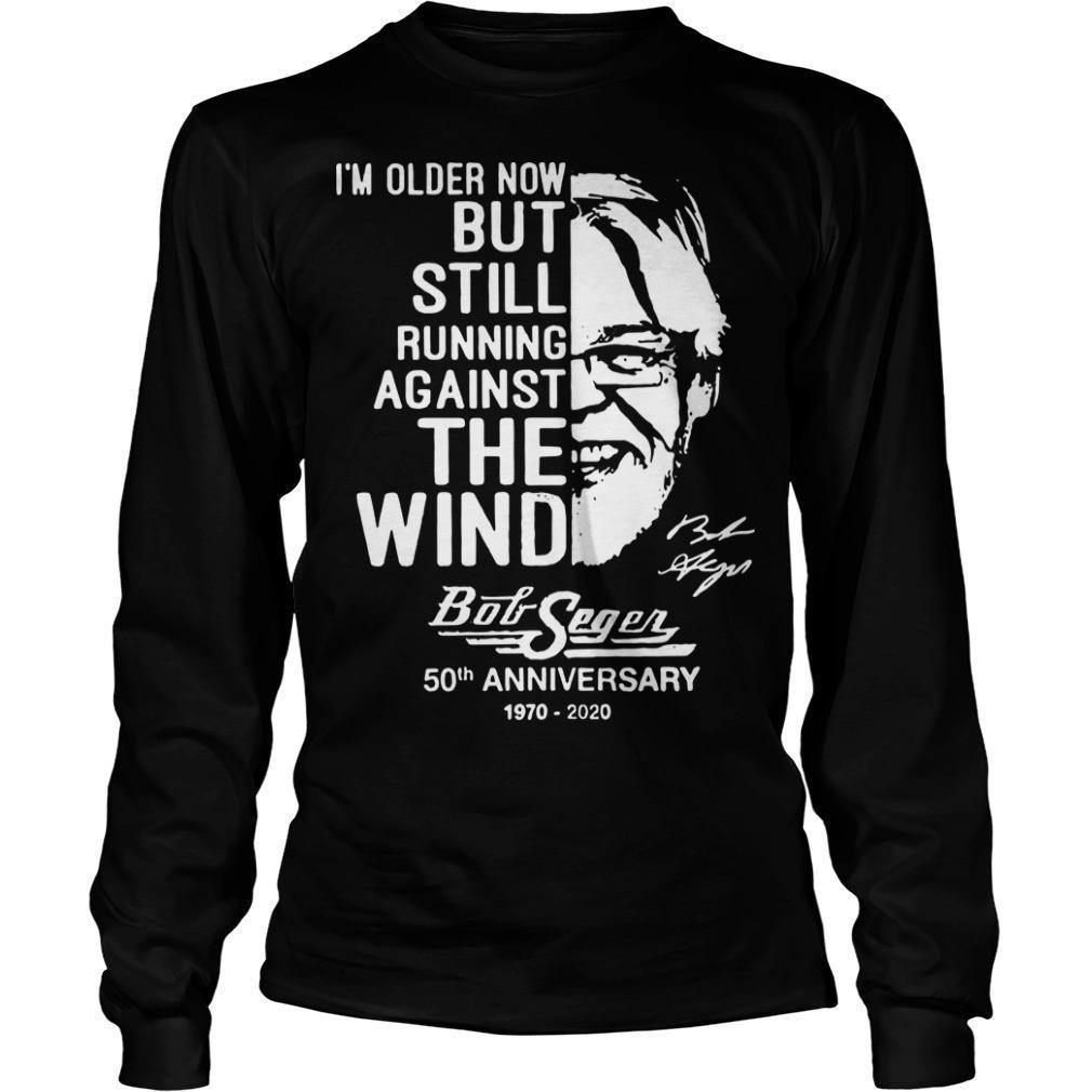 I'm Older Now But Still Running Against The Wind Bob Seger Longsleeve