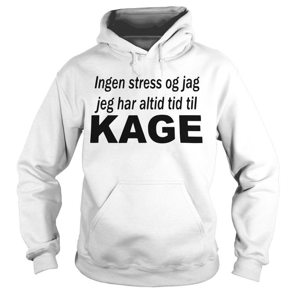 Ingen Stress Og Jag Jeg Har Altid Tid Til Kage Hoodie