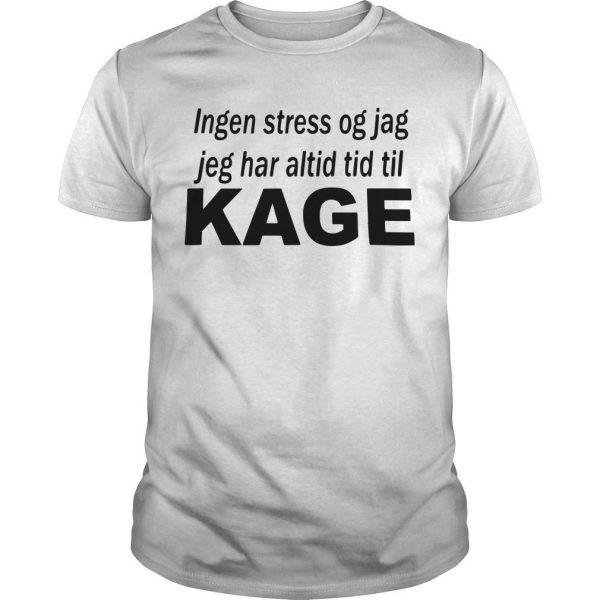 Ingen Stress Og Jag Jeg Har Altid Tid Til Kage Shirt