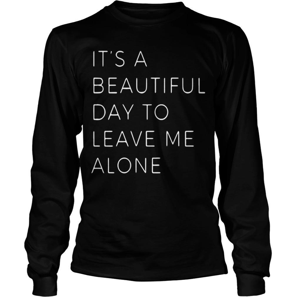 It's A Beautiful Day To Leave Me Alone Longsleeve