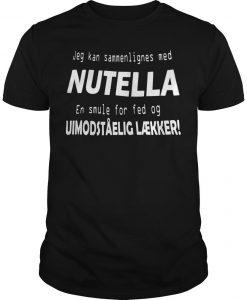 Jeg Kan Sammenlignes Med Nutella Uimodståelig Lækker Shirt