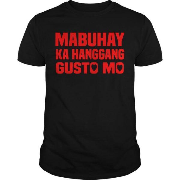 Mabuhay Ka Hanggang Gusto Mo Shirt