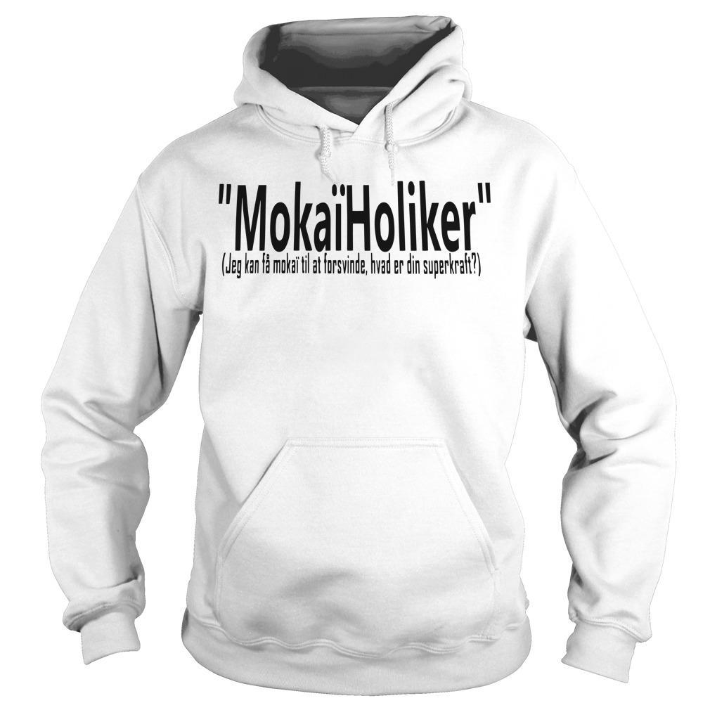 Mokaïholiker Jeg Kan Få Mokaï Til At Forsvinde Hvad Er Din Superkraft Hoodie