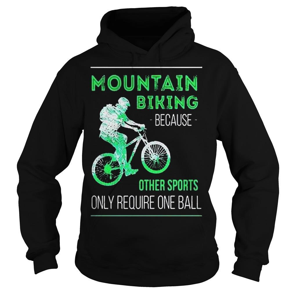 Mountain Biking Because Other Sports Only Require One Ball Hoodie